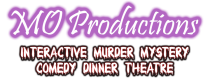 MO Productions Interactive Murder Mystery Comedy Dinner Theatre