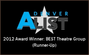 Denver A-List 2012 Award Winner - BEST Theatre Group Runner-Up